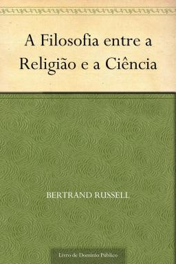 download-a-filosofia-entre-a-religiao-e-a-ciencia-bertrand-russell-em-epub-mobi-e-pdf