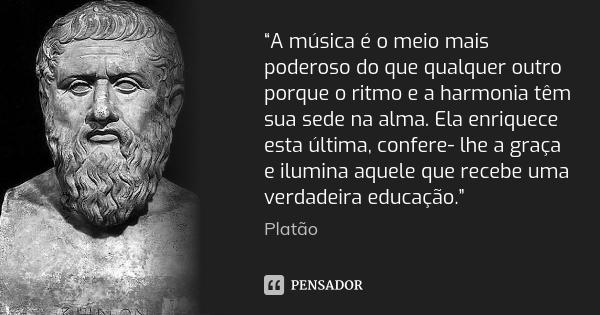 platao_a_musica_e_o_meio_mais_poderoso_do_que_qualquer_l7md3qp