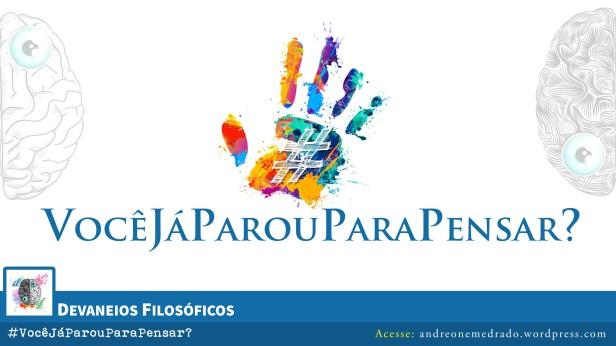 VocêJáParouParaPensar